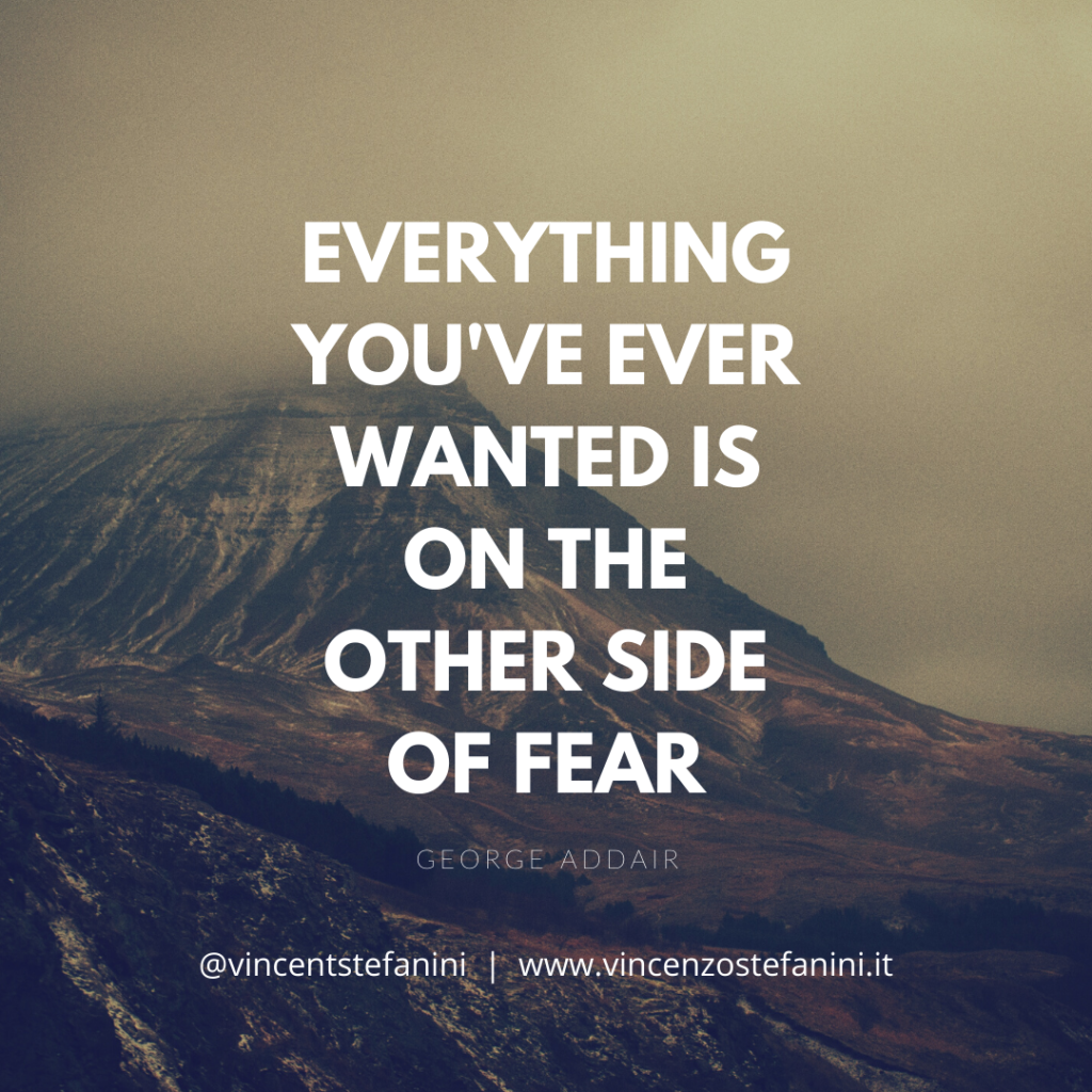 Everything you've ever wanted is on the other side of fear